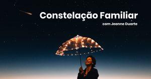 Constelação Familiar com a Terapeuta Jeanne Duarte